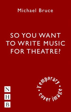 So You Want to Write Music for Theatre?