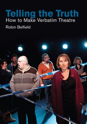 Telling the Truth: How to Make Verbatim Theatre