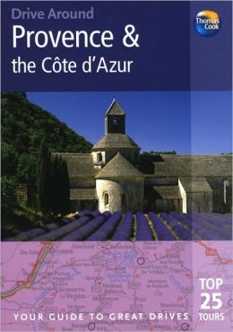Provence and the Cote d'Azur: Your Guide to Great Drives. Top 25 Tours