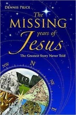 The Missing Years of Jesus: The Greatest Story Never Told