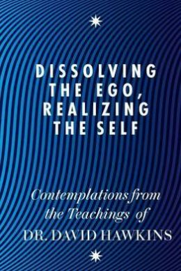 Dissolving the Ego, Realizing the Self: Contemplations from the Teachings of David R