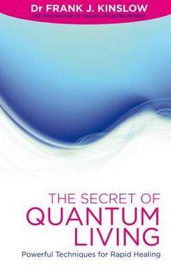 Secret of Quantum Living: Powerful Techniques for Rapid Healing