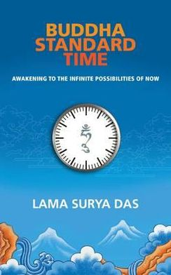 Buddha Standard Time: Awakening to the Infinite Possibilities of Now. Surya Das