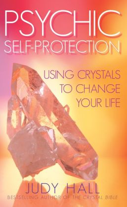 Psychic Self Protection: Using Crystals to Change Your Life