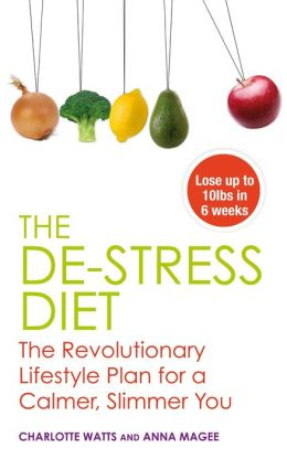 The De-stress Diet: Relax into your Body's Ideal Weight and Stay There Forever