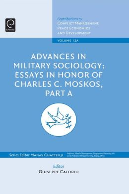 Advances in Military Sociology: Essays in Honour of Charles C. Moskos, Part A
