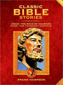 Classic Bible Stories: Jesus and Mark: The Road of Courage & Mark the Youngest Disciple