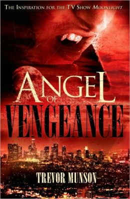 Angel of Vengeance: The Novel that Inspired the TV Show Moonlight