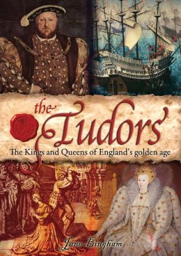 The Tudors: The Kings and Queens of England's Golden Age [Fully Illustrated]