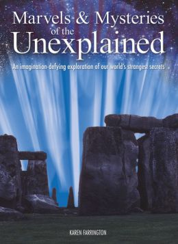 Marvels & Mysteries of the Unexplained: An Imagination-Defying Exploration of our World's Strangest Secrets: An Imagination-Defying Exploration of our World's Strangest Secrets