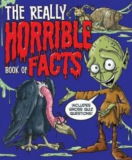 The Really Horrible Book of Facts.