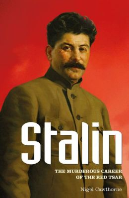 Stalin: The Murderous Career of the Red Tsar