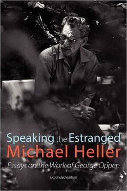 Speaking the Estranged: Essays on the Poetry of George Oppen
