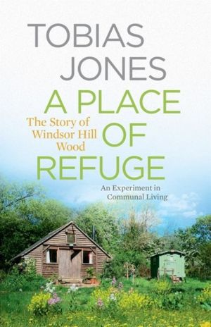A Place of Refuge: An Experiment in Communal Living A- The Story of Windsor Hill Wood