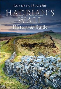 Hadrian's Wall: A History and Guide