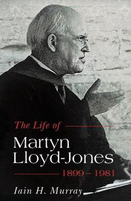 Life of Martyn Lloyd-Jones-1899-1981