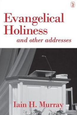 Evangelical Holiness: And Other Addresses