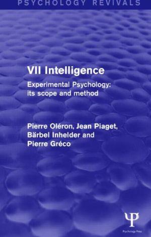 Experimental Psychology Its Scope and Method: Volume VII (Psychology Revivals): Intelligence