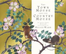 The Town Mouse and Country Mouse. Retold by Helen Ward