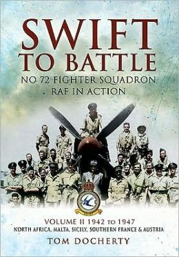 Swift to Battle: 72 Fighter Squadron RAF in Action: Volume 2: North Africa 1942 - 1947, North Africa, Malta, Sicily, Southern France and Austria
