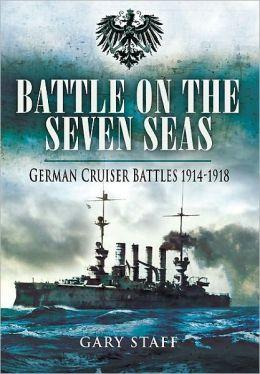 Battle on the Seven Seas: German Cruiser Battles 1914-1918
