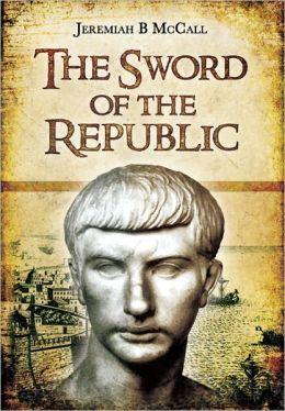 The Sword of the Republic: A Biography of Marcus Claudius Marcellus