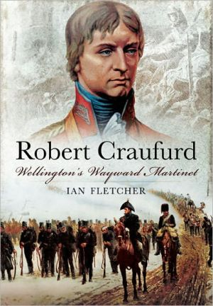 Robert Craufurd: Wellington's Wayward Martinet