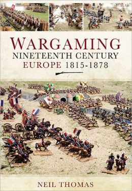 Wargaming Nineteenth Century Europe 1815-1878