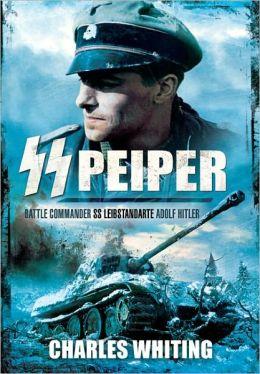SS Peiper: Battle Commander SS Leibstandarte Adolf Hitler