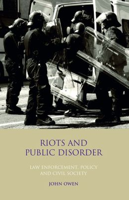 Riots and Public Disorder: Law Enforcement, Policy and Civil Society