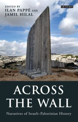 Across the Wall: Narratives of Israeli-Palestinian History