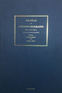 An Atlas of Ancient Geography, Biblical and Classical: Maps of the Ancient World