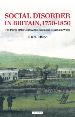 Social Disorder in Britain 1750-1850: The Power of the Gentry, Radicalism and Religion in Wales
