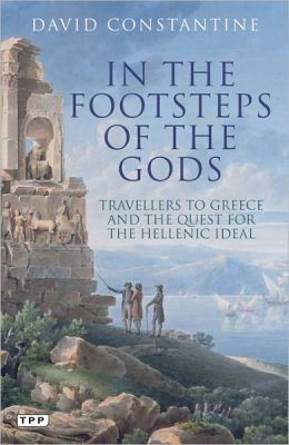 In the Footsteps of the Gods: Travelers to Greece and the Quest for the Hellenic Ideal