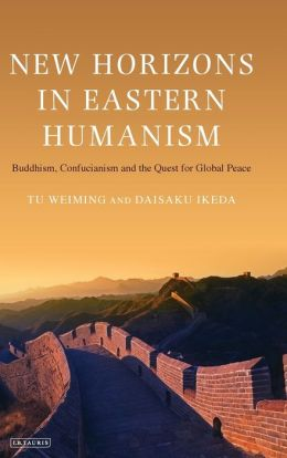 New Horizons in Eastern Humanism: Buddhism, Confucianism and the Quest for Global Peace