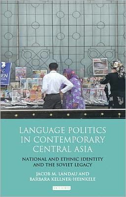 Language Politics in Contemporary Central Asia: National and Ethnic Identity and the Soviet Legacy