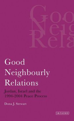 Good Neighbourly Relations: Jordan, Israel and the 1994 - 2004 Peace Process