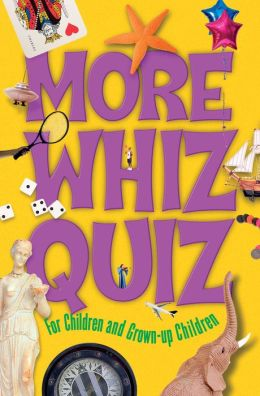 More Whiz Quiz: For Children and Grown-up Children
