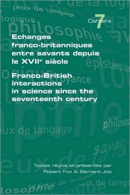 Echanges Franco-Britanniques Entre Savants Depuis Le Xvii Siecle. Franco-British Interactions In Science Since The Seventeenth Century