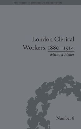 London Clerical Workers, 1880-1914: Development of the Labour Market