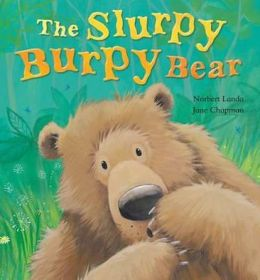 The Slurpy Burpy Bear. by Norbert Landa & Jane Chapman