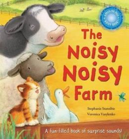 The Noisy Noisy Farm. Stephanie Stansbie, Veronica Vasylenko
