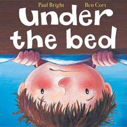 Under the Bed. Paul Bright, Ben Cort