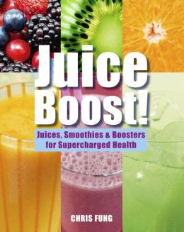Juice Boost!: Juices, Smoothies & Boosters for Supercharged Health