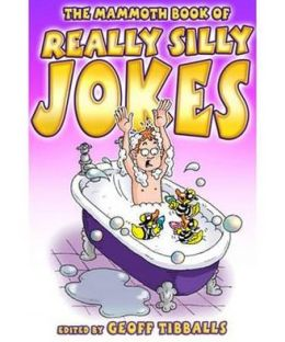 Mammoth Book of Really Silly Jokes: Humour for the Whole Family