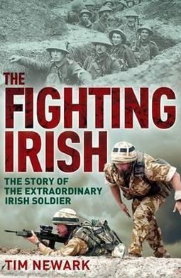 Fighting Irish: The Story of the Extraordinary Irish Soldier