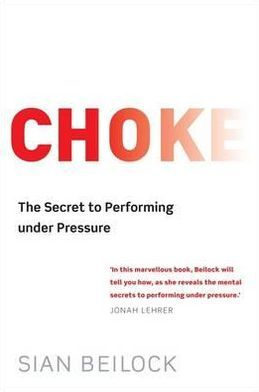 Choke: The Secret to Performing Under Pressure