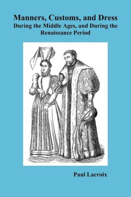 Manners, Customs, And Dress During The Middle Ages And During The Renaissance Period