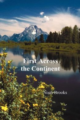First Across The Continent, (The Story Of The Exploring Expedition Of Lewis And Clark In 1804-1806)