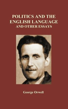 Politics And The English Language And Other Essays (Hardback)